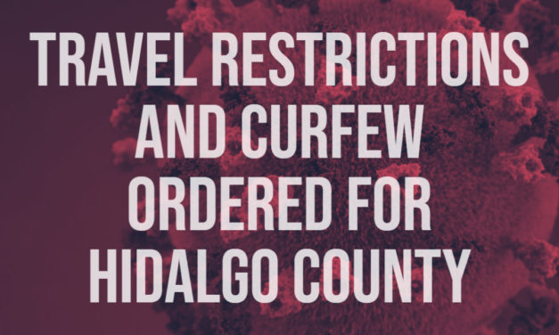 Travel Restrictions And Curfew Ordered For Hidalgo County
